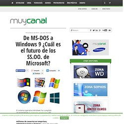 Del MS-DOS a Windows 9 ¿Cuál es el futuro de los SS.OO de Microsoft?