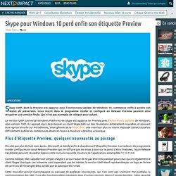 Skype pour Windows 10 perd enfin son étiquette Preview