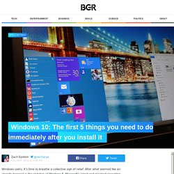 Windows 10: The first 5 things you need to do immediately after you install it – BGR