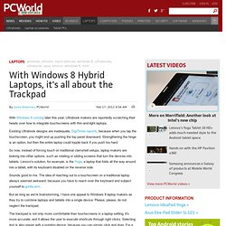 With Windows 8 Hybrid Laptops, it's all about the Trackpad