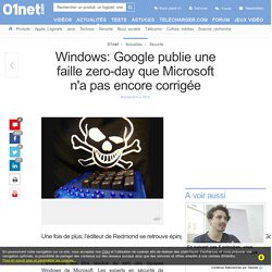 Windows: Google publie une faille zero-day que Microsoft n'a pas encore corrigée