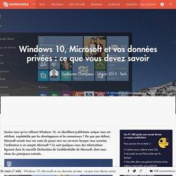 Windows 10, Microsoft et vos données privées : ce que vous devez savoir - Tech