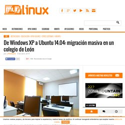De Windows XP a Ubuntu 14.04: migración masiva en un colegio de León