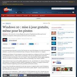 Windows 10 : mise à jour gratuite, même pour les pirates