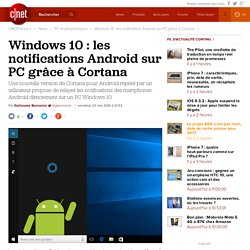 Windows 10 : les notifications Android sur PC grâce à Cortana