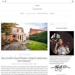 How Double Glazed Windows Help In Optimizing Your Property