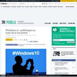Windows 10: polémique au sujet de la vie privée