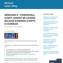 Windows 8 – Powershell Script Cannot be Loaded Because Running Scripts is Disabled