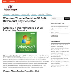 Windows 7 Home Premium 32 & 64 Bit Product Key Generator