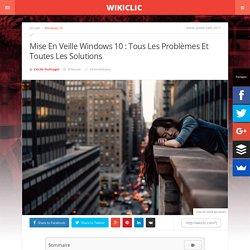 Mise En Veille Windows 10 : Tous Les Problèmes Et Toutes Les Solutions