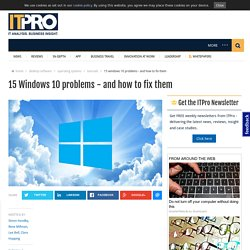15 Windows 10 problems - and how to fix them