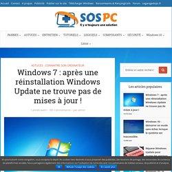 Windows 7: après réinstallation Windows ne trouve pas de mises à jour