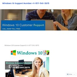 Windows 10 Support Number +1-877-541-3075