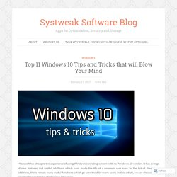 Top 11 Windows 10 Tips and Tricks that will Blow Your Mind – Systweak Software Blog