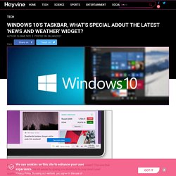 Windows 10's Taskbar, What's Special About the Latest 'News and Weather' Widget?