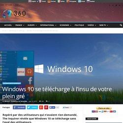 Windows 10 se télécharge à l'insu de votre plein gré