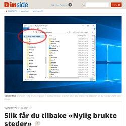 Windows 10: Slik får du tilbake «Nylig brukte steder» - Dinside