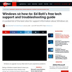 Windows 10 how-to: Ed Bott's free tech support and troubleshooting guide