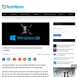 Windows 10 can disable pirated games and unauthorised hardware