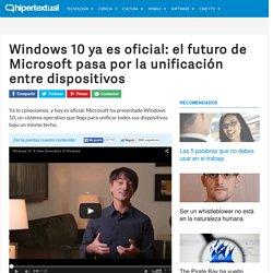 Windows 10 ya es oficial: unificación para el futuro de Microsoft