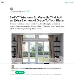 6 UPVC Windows So Versatile That Add an Extra Element of Grace To Your Place
