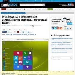 02/02/2015 Windows 10 : comment le virtualiser et surtout... pour quoi faire ?