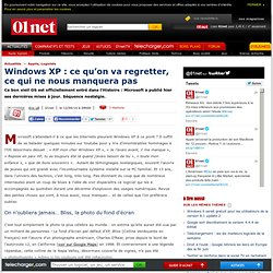 Windows XP : ce quon va regretter, ce qui ne nous manquera pas
