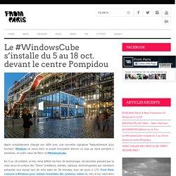 Le #WindowsCube s'installe du 5 au 18 oct. devant le centre Pompidou