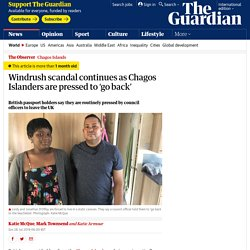 Windrush scandal continues as Chagos Islanders are pressed to 'go back'
