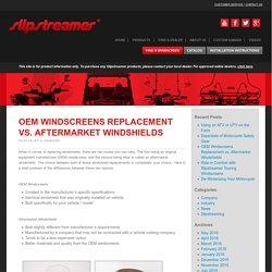 OEM Windscreens Replacement vs. Aftermarket Windshields - Slipstreamer