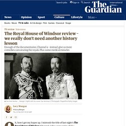 The Royal House of Windsor review – we really don't need another history lesson