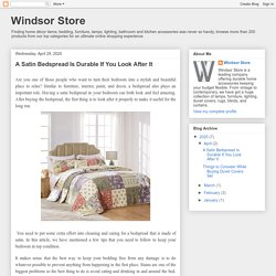 Windsor Store: A Satin Bedspread Is Durable If You Look After It