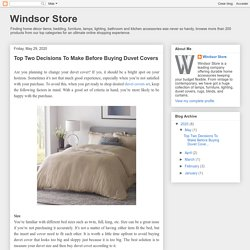 Windsor Store: Top Two Decisions To Make Before Buying Duvet Covers