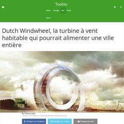 Dutch Windwheel, la turbine à vent habitable qui pourrait alimenter une ville entière