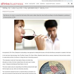 Wine is tasted in the brain not mouth