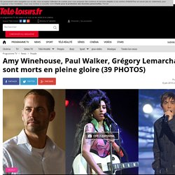 Amy Winehouse, Paul Walker, Grégory Lemarchal... Ils sont morts en pleine gloire (39 PHOTOS)
