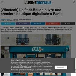 [Winetech] Le Petit Ballon ouvre une première boutique digitalisée à Paris