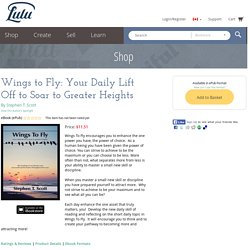 Wings to Fly: Your Daily Lift Off to Soar to Greater Heights de Stephen T. Scott