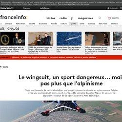 Le wingsuit, un sport dangereux... mais pas plus que l'alpinisme