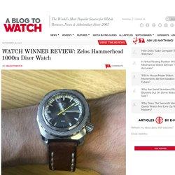 WATCH WINNER REVIEW: Zelos Hammerhead 1000m Diver Watch