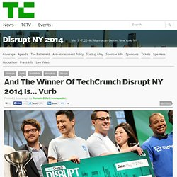 And The Winner Of TechCrunch Disrupt NY 2014 Is… Vurb
