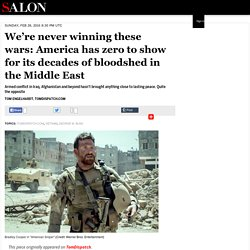 We're never winning these wars: America has zero to show for its decades of bloodshed in the Middle East
