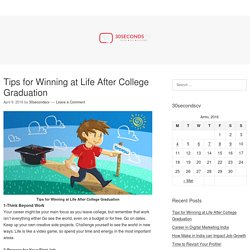 Tips for Winning at Life After College Graduation – 30secondscv.com