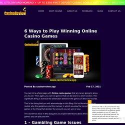 6 Ways to Play Winning Online Casino Games - CasinoReview