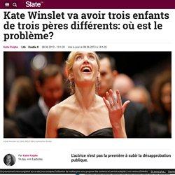 Kate Winslet va avoir trois enfants de trois pères différents: où est le problème?