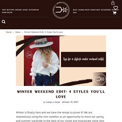 Winter Weekend Edit: 4 Styles You'll Love – Heels N Spurs