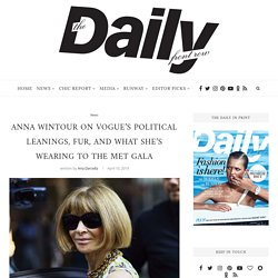 Anna Wintour On Vogue's Politics, Fur, and What She's Wearing to the Met Gala