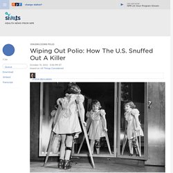 Wiping Out Polio: How The U.S. Snuffed Out A Killer