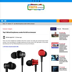 Top 5 Wired Earphones under Rs 600 on Amazon