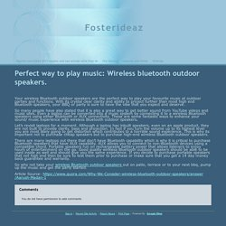 Perfect way to play music: Wireless bluetooth outdoor speakers. - Fosterideaz